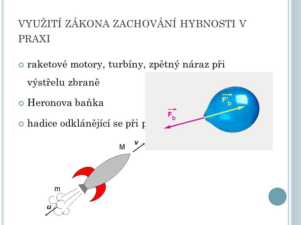 VYUŽITÍ ZÁKONA ZACHOVÁNÍ HYBNOSTI V PRAXI raketové motory, turbíny, zpětný náraz při výstřelu zbraně Heronova baňka hadice odklánějící se při puštění vody