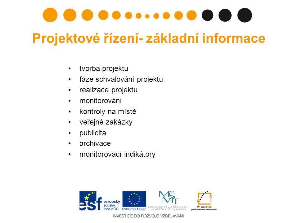 Projektové řízení- základní informace tvorba projektu fáze schvalování projektu realizace projektu monitorování kontroly na místě veřejné zakázky publicita archivace monitorovací indikátory