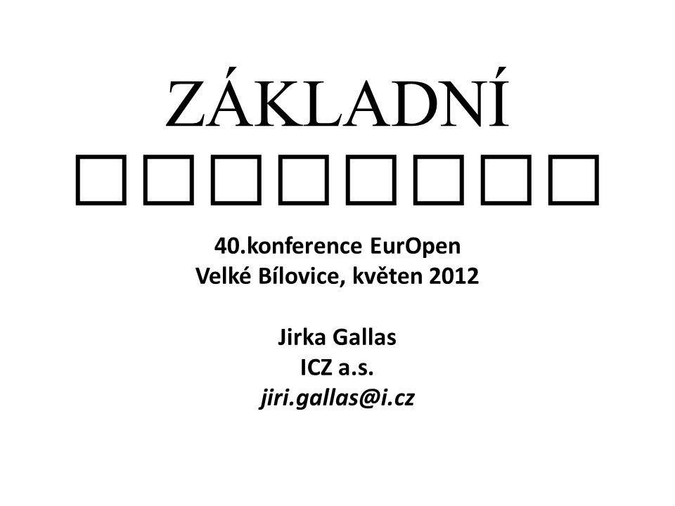 Z Á KLADNÍ REGISTRY 40.konference EurOpen Velké Bílovice, květen 2012 Jirka Gallas ICZ a.s. jiri.gallas@i.cz