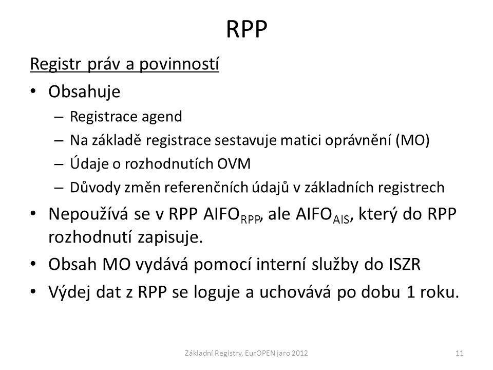 RPP Registr práv a povinností Obsahuje – Registrace agend – Na základě registrace sestavuje matici oprávnění (MO) – Údaje o rozhodnutích OVM – Důvody