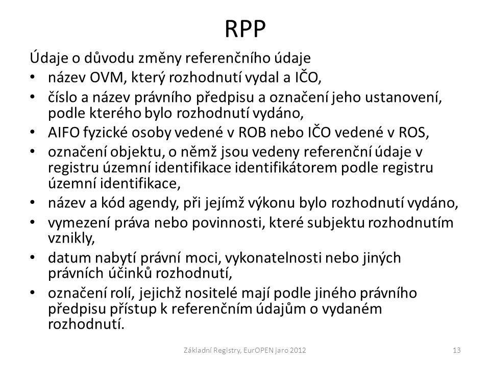 RPP Údaje o důvodu změny referenčního údaje název OVM, který rozhodnutí vydal a IČO, číslo a název právního předpisu a označení jeho ustanovení, podle