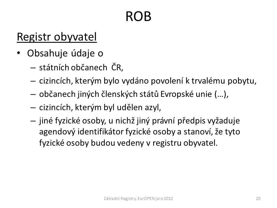 ROB Registr obyvatel Obsahuje údaje o – státních občanech ČR, – cizincích, kterým bylo vydáno povolení k trvalému pobytu, – občanech jiných členských