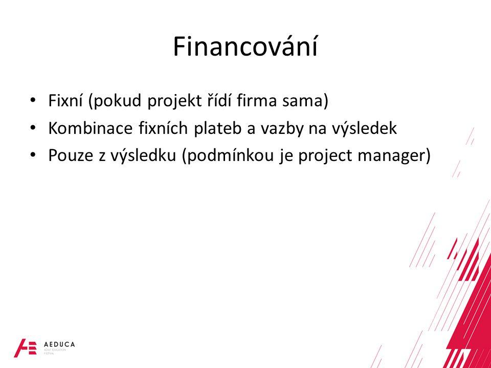 Financování Fixní (pokud projekt řídí firma sama) Kombinace fixních plateb a vazby na výsledek Pouze z výsledku (podmínkou je project manager)