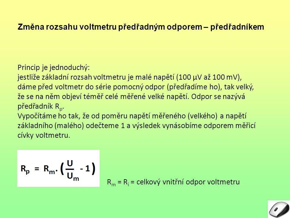 Princip je jednoduchý: jestliže základní rozsah voltmetru je malé napětí (100 μV až 100 mV), dáme před voltmetr do série pomocný odpor (předřadíme ho)