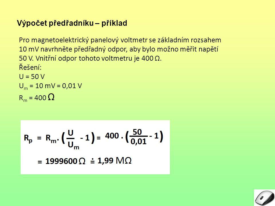Výpočet předřadníku – příklad Pro magnetoelektrický panelový voltmetr se základním rozsahem 10 mV navrhněte předřadný odpor, aby bylo možno měřit napě