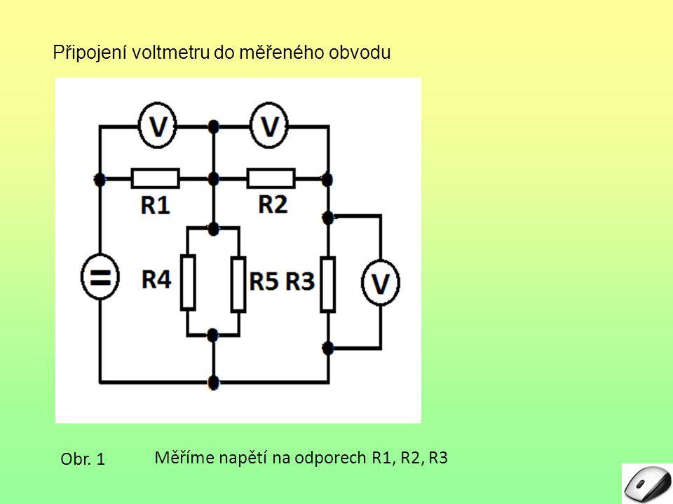 Připojení voltmetru do měřeného obvodu Obr. 1 Měříme napětí na odporech R1, R2, R3