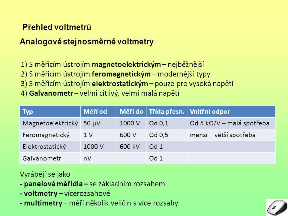 1) S měřicím ústrojím magnetoelektrickým – nejběžnější 2) S měřicím ústrojím feromagnetickým – modernější typy 3) S měřicím ústrojím elektrostatickým
