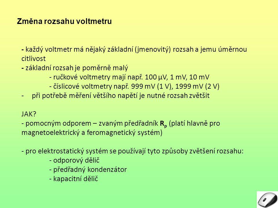 - každý voltmetr má nějaký základní (jmenovitý) rozsah a jemu úměrnou citlivost - základní rozsah je poměrně malý - ručkové voltmetry mají např. 100 μ