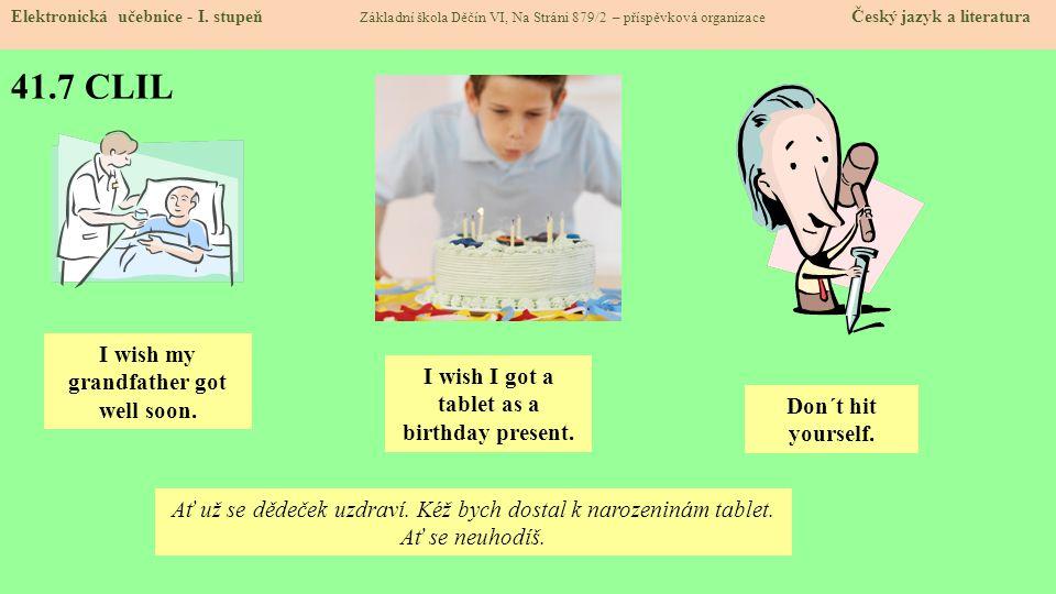 41.7 CLIL Elektronická učebnice - I. stupeň Základní škola Děčín VI, Na Stráni 879/2 – příspěvková organizace Český jazyk a literatura I wish my grand