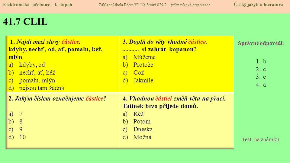 41.8 TEST ZNALOSTÍ Správné odpovědi: 1.b 2.c 3.c 4.a Test na známku Elektronická učebnice - I. stupeň Základní škola Děčín VI, Na Stráni 879/2 – přísp