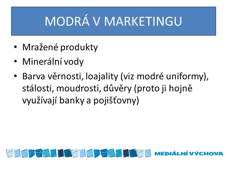 MODRÁ V MARKETINGU Mražené produkty Minerální vody Barva věrnosti, loajality (viz modré uniformy), stálosti, moudrosti, důvěry (proto ji hojně využíva