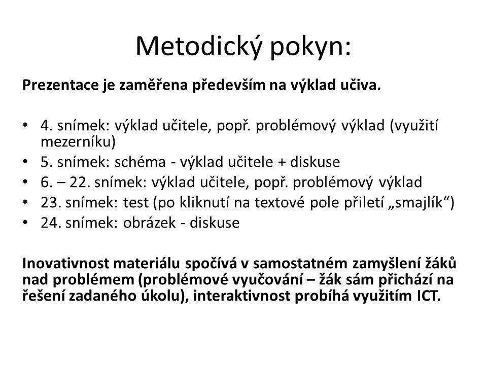 Metodický pokyn: Prezentace je zaměřena především na výklad učiva. 4. snímek: výklad učitele, popř. problémový výklad (využití mezerníku) 5. snímek: s