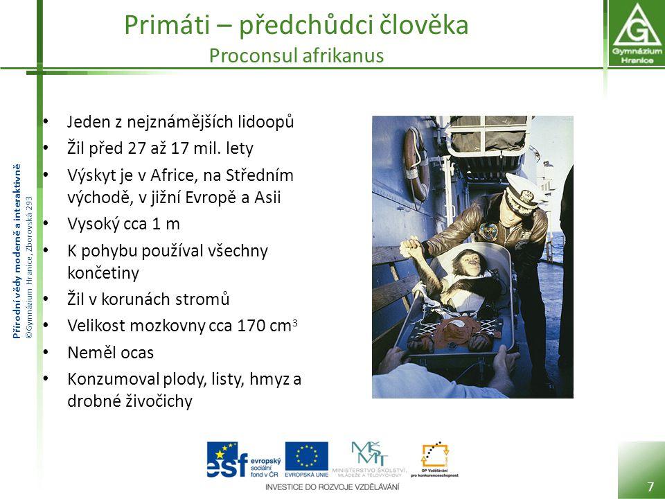Přírodní vědy moderně a interaktivně ©Gymnázium Hranice, Zborovská 293 Primáti – předchůdci člověka Ramapithekus Žil před 10 mil.