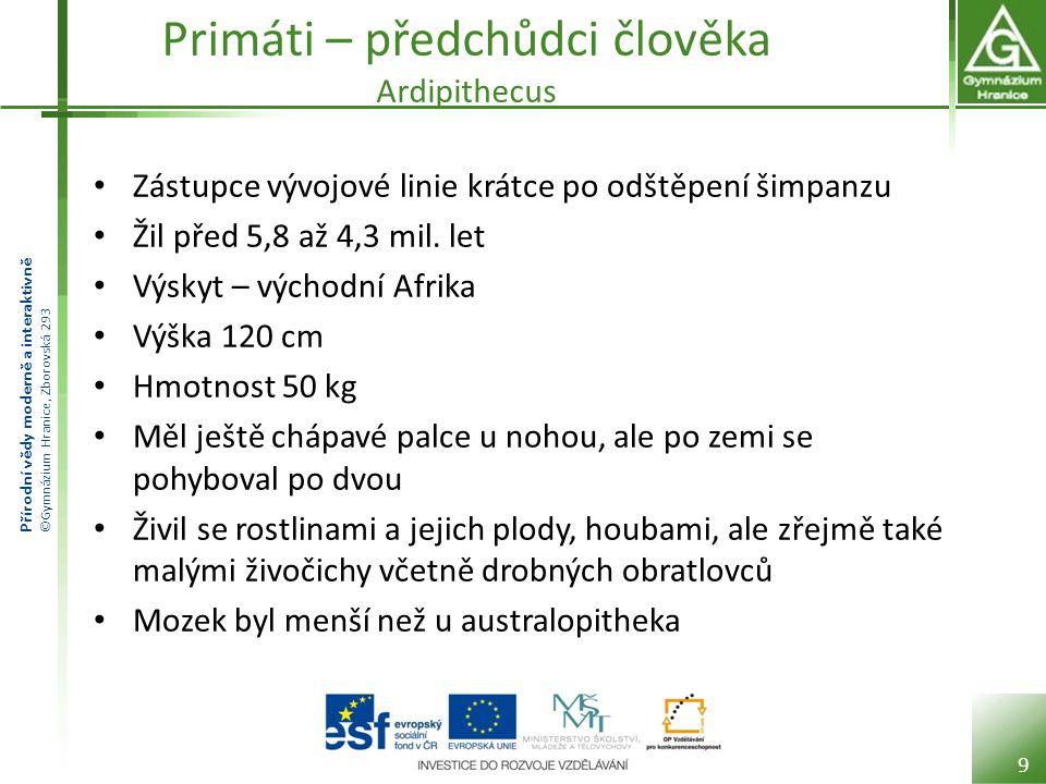 Přírodní vědy moderně a interaktivně ©Gymnázium Hranice, Zborovská 293 Primáti – předchůdci člověka Australopithekus Žil před 3 mil.