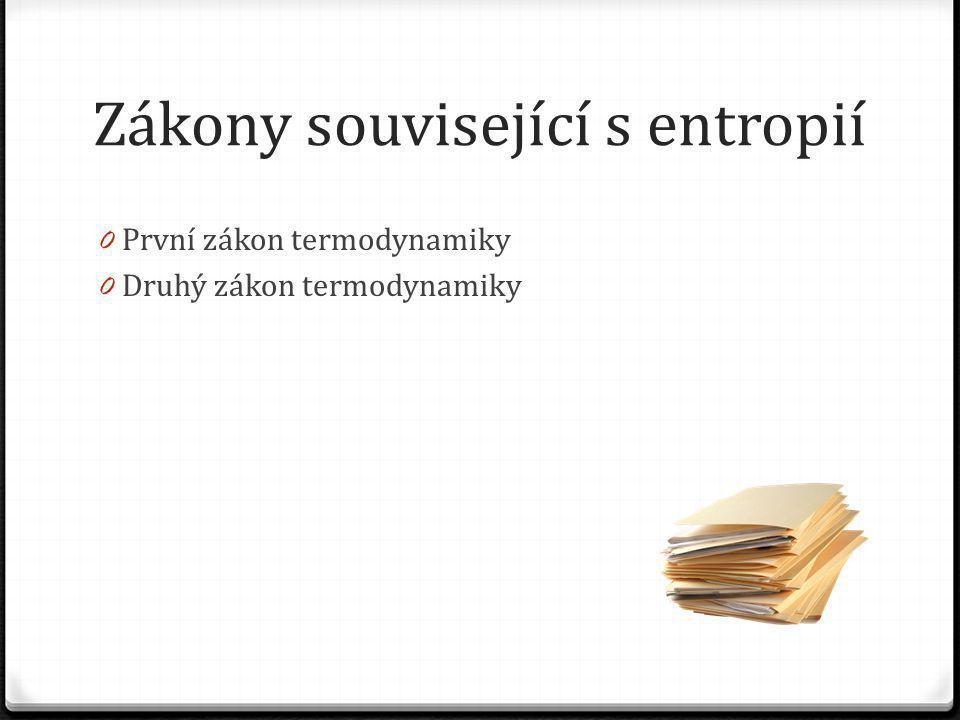 Zákony související s entropií 0 První zákon termodynamiky 0 Druhý zákon termodynamiky