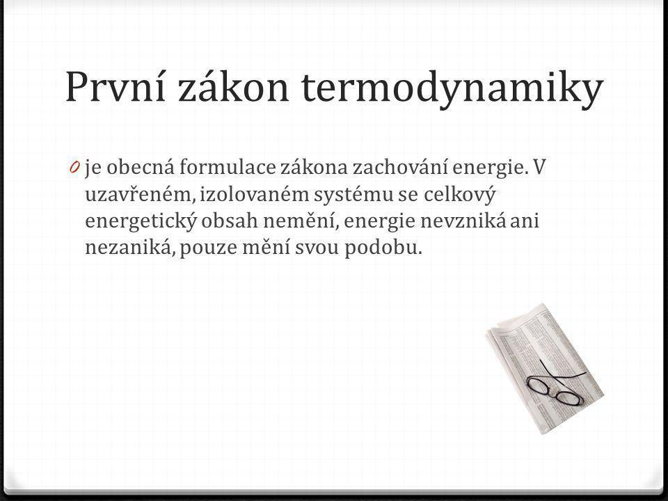 První zákon termodynamiky 0 je obecná formulace zákona zachování energie.