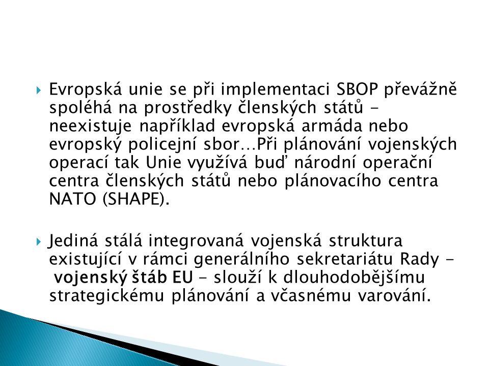  Evropská unie se při implementaci SBOP převážně spoléhá na prostředky členských států - neexistuje například evropská armáda nebo evropský policejní