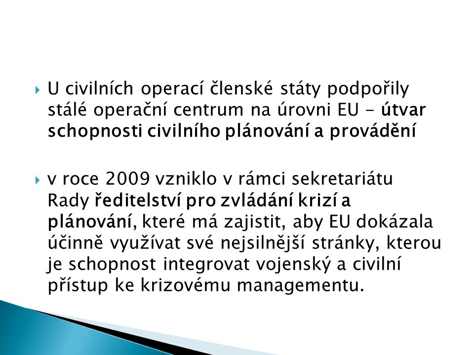  U civilních operací členské státy podpořily stálé operační centrum na úrovni EU - útvar schopnosti civilního plánování a provádění  v roce 2009 vzn
