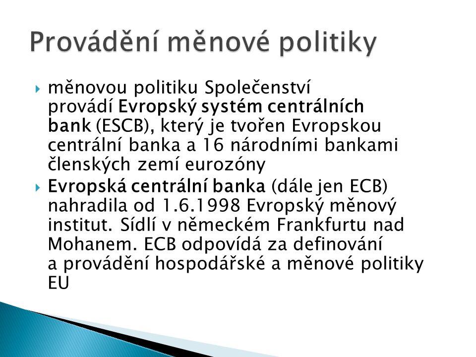  měnovou politiku Společenství provádí Evropský systém centrálních bank (ESCB), který je tvořen Evropskou centrální banka a 16 národními bankami člen