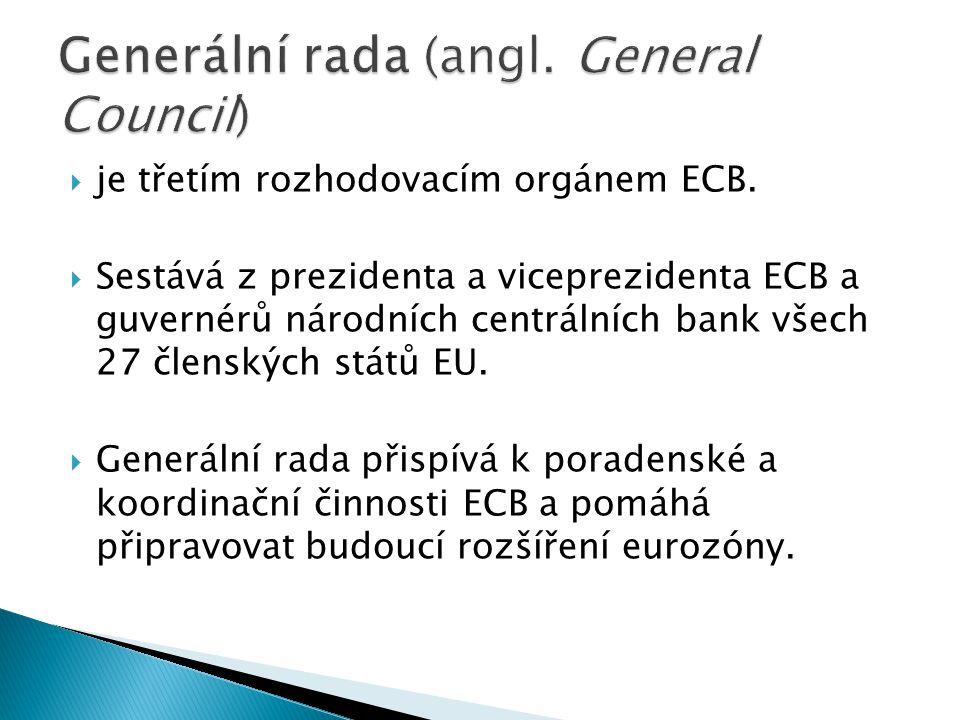  je třetím rozhodovacím orgánem ECB.  Sestává z prezidenta a viceprezidenta ECB a guvernérů národních centrálních bank všech 27 členských států EU.