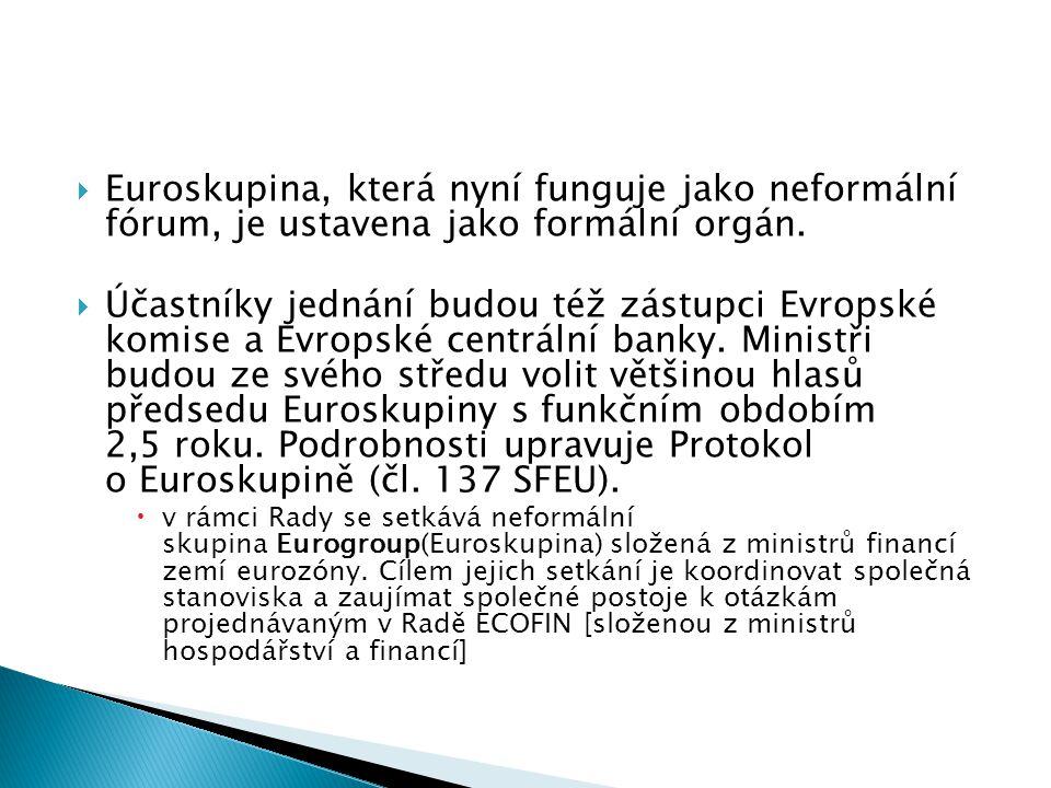  Euroskupina, která nyní funguje jako neformální fórum, je ustavena jako formální orgán.  Účastníky jednání budou též zástupci Evropské komise a Evr