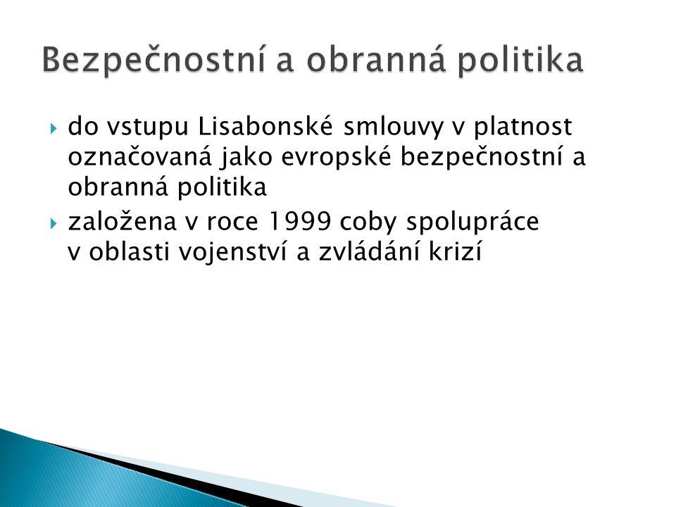  do vstupu Lisabonské smlouvy v platnost označovaná jako evropské bezpečnostní a obranná politika  založena v roce 1999 coby spolupráce v oblasti vo