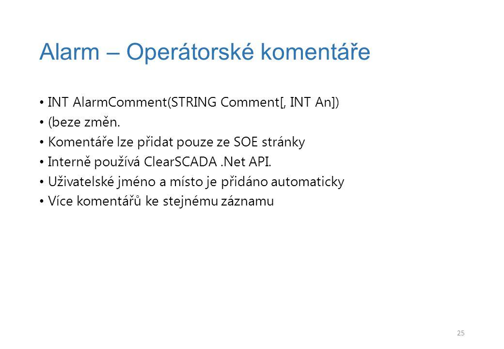 INT AlarmComment(STRING Comment[, INT An]) (beze změn. Komentáře lze přidat pouze ze SOE stránky Interně používá ClearSCADA.Net API. Uživatelské jméno