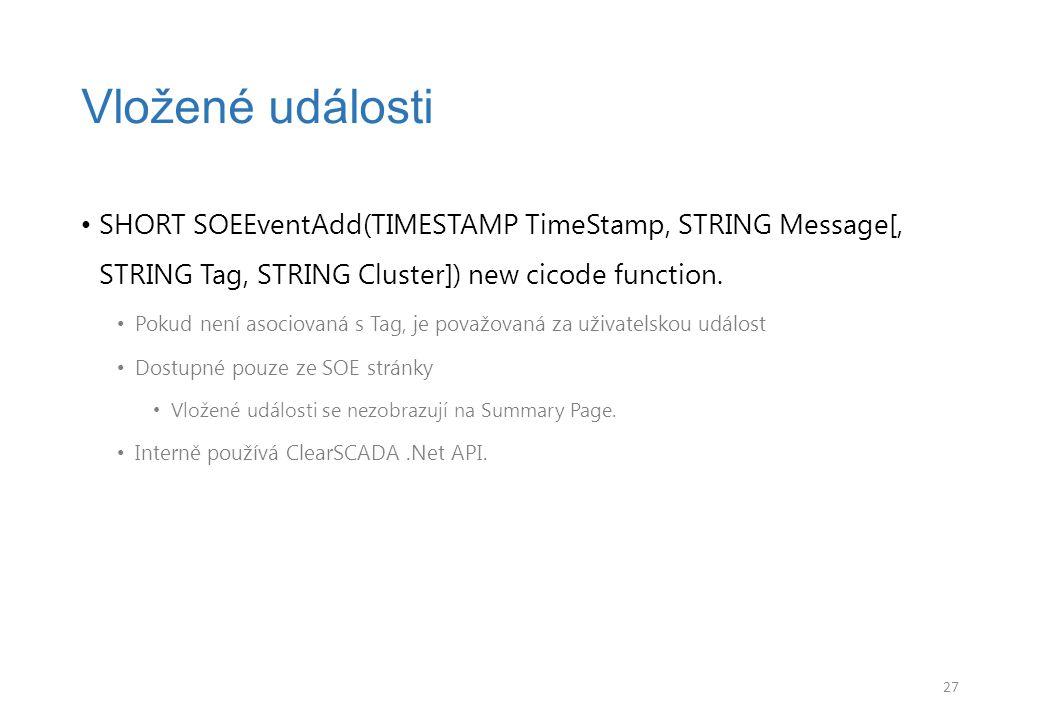 SHORT SOEEventAdd(TIMESTAMP TimeStamp, STRING Message[, STRING Tag, STRING Cluster]) new cicode function. Pokud není asociovaná s Tag, je považovaná z