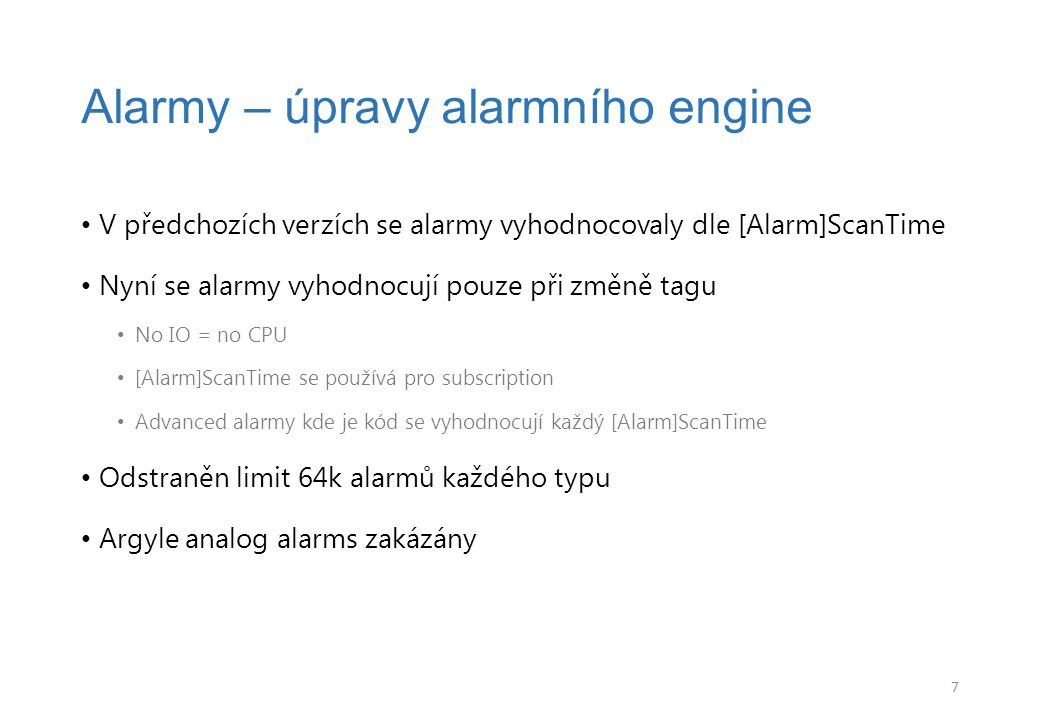 V předchozích verzích se alarmy vyhodnocovaly dle [Alarm]ScanTime Nyní se alarmy vyhodnocují pouze při změně tagu No IO = no CPU [Alarm]ScanTime se po