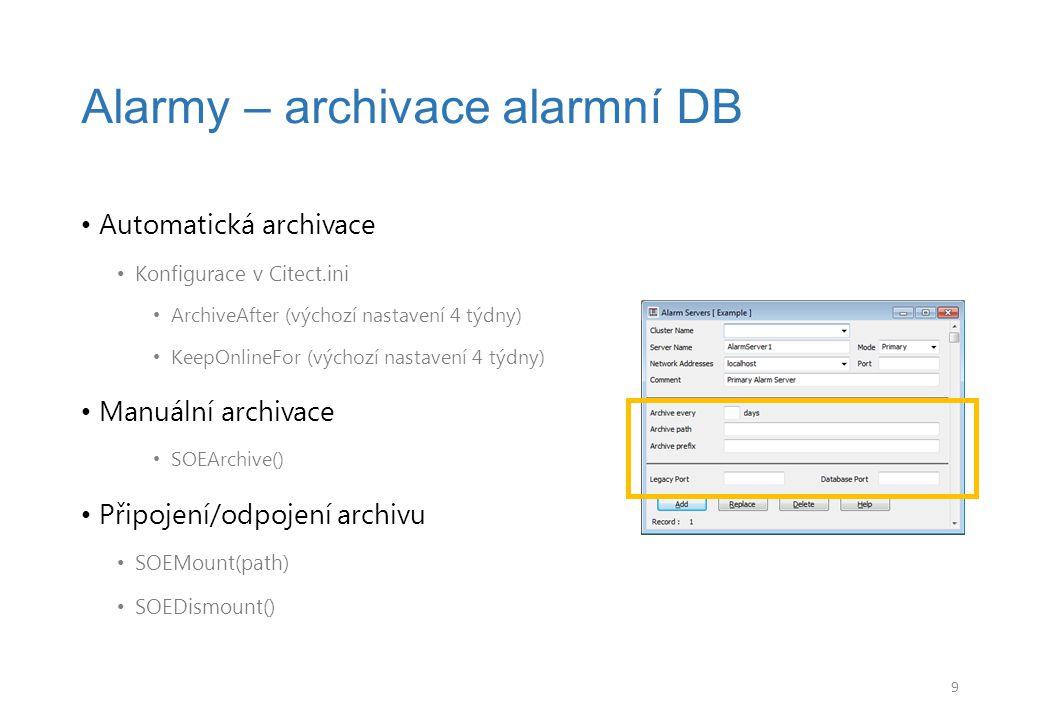 Automatická archivace Konfigurace v Citect.ini ArchiveAfter (výchozí nastavení 4 týdny) KeepOnlineFor (výchozí nastavení 4 týdny) Manuální archivace SOEArchive() Připojení/odpojení archivu SOEMount(path) SOEDismount() Alarmy – archivace alarmní DB 9
