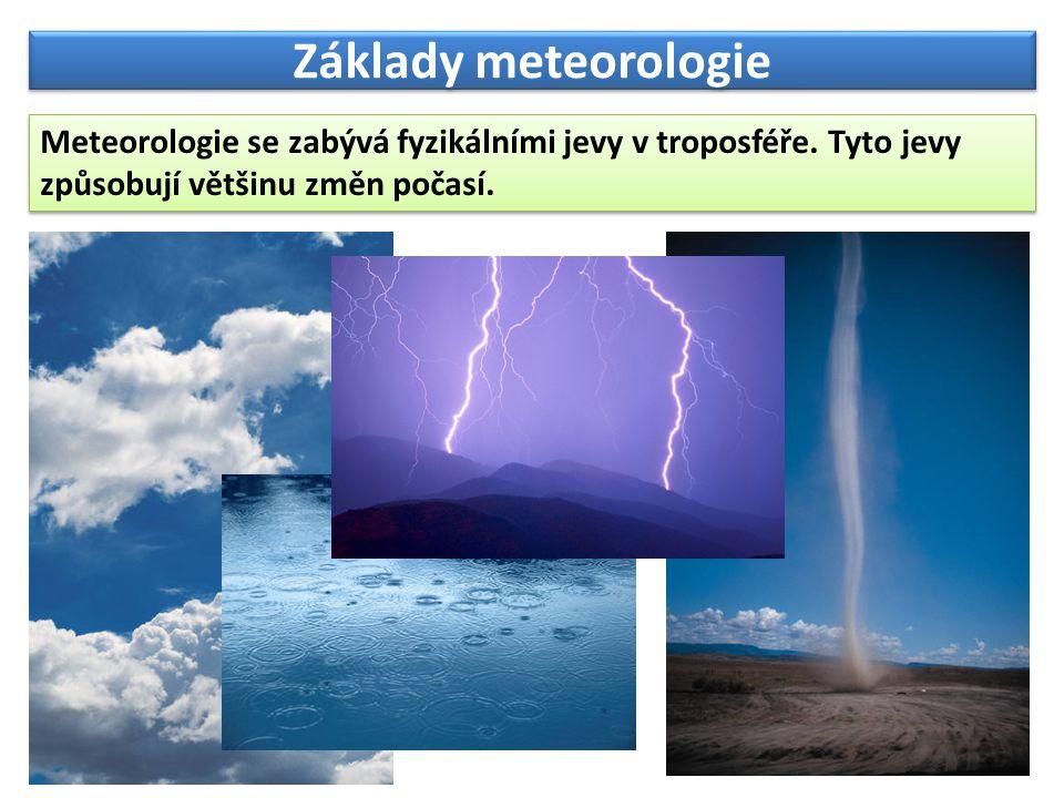Základy meteorologie Základní meteorologické prvky jsou: teplota vzduchu, tlak vzduchu, vlhkost vzduchu, proudění vzduchu, oblačnost a srážky.