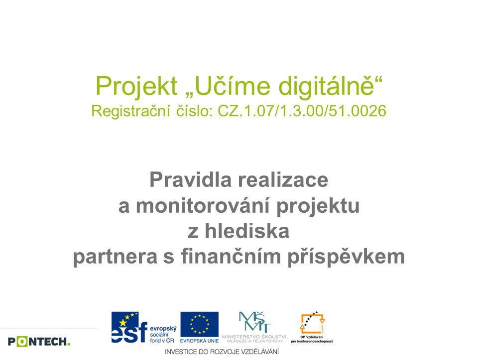 """Projekt """"Učíme digitálně"""" Registrační číslo: CZ.1.07/1.3.00/51.0026 Pravidla realizace a monitorování projektu z hlediska partnera s finančním příspěv"""