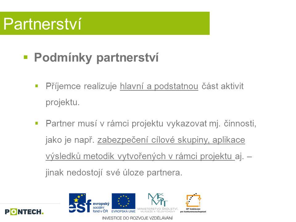 Partnerství  Podmínky partnerství  Příjemce realizuje hlavní a podstatnou část aktivit projektu.  Partner musí v rámci projektu vykazovat mj. činno