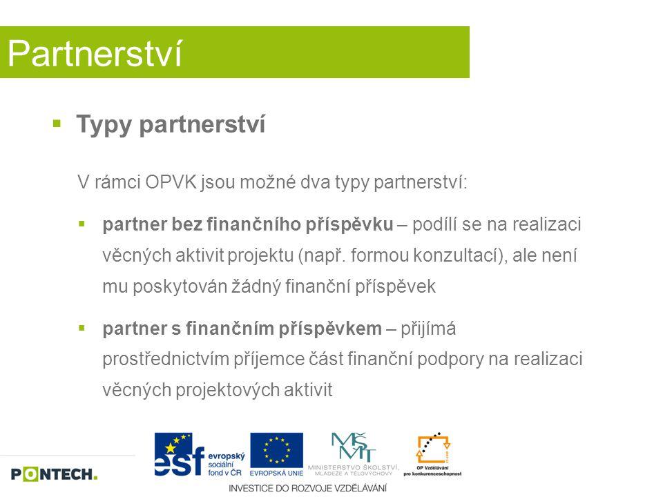 Partnerství  Typy partnerství V rámci OPVK jsou možné dva typy partnerství:  partner bez finančního příspěvku – podílí se na realizaci věcných aktiv