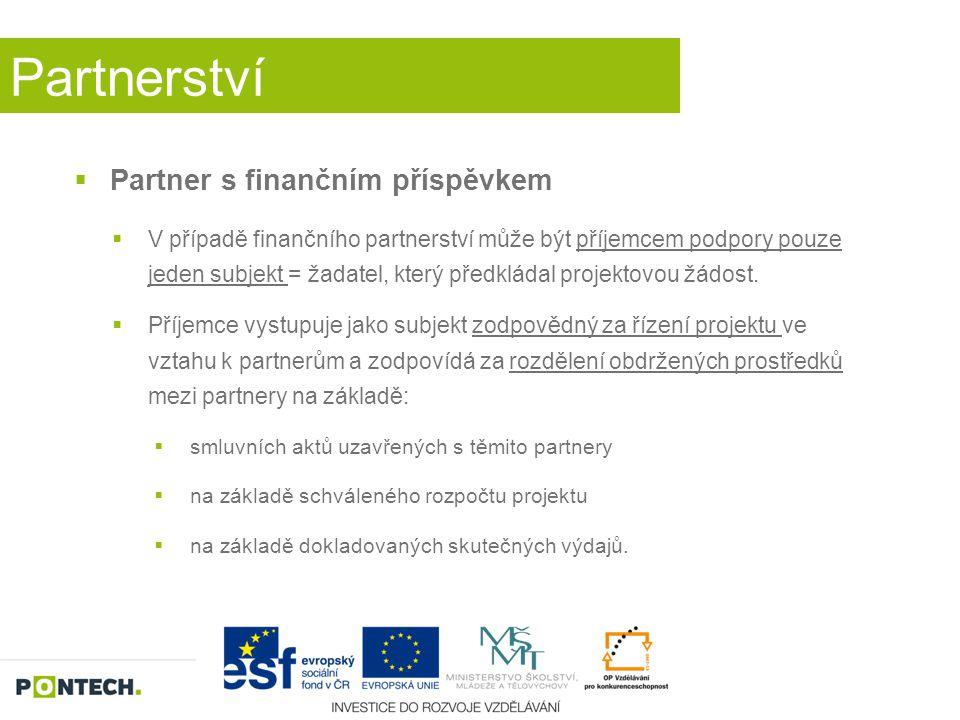 Partnerství  Partner s finančním příspěvkem  V případě finančního partnerství může být příjemcem podpory pouze jeden subjekt = žadatel, který předkl