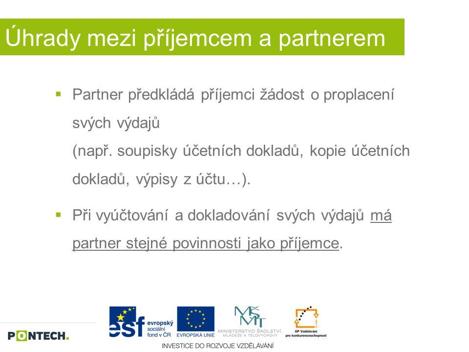 Úhrady mezi příjemcem a partnerem  Partner předkládá příjemci žádost o proplacení svých výdajů (např. soupisky účetních dokladů, kopie účetních dokla
