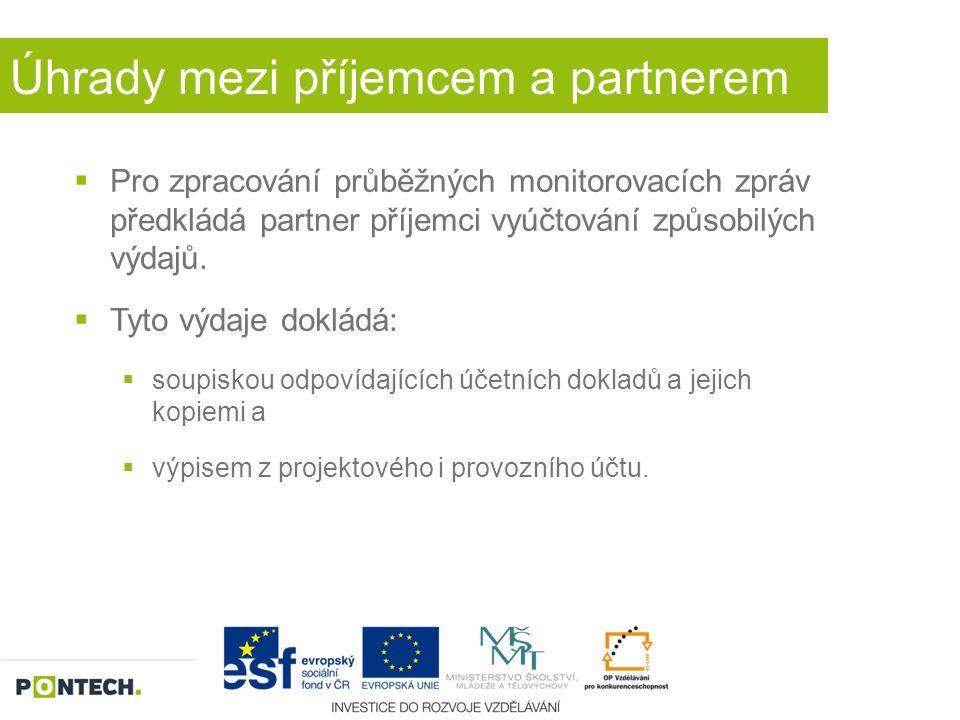 Úhrady mezi příjemcem a partnerem  Pro zpracování průběžných monitorovacích zpráv předkládá partner příjemci vyúčtování způsobilých výdajů.  Tyto vý