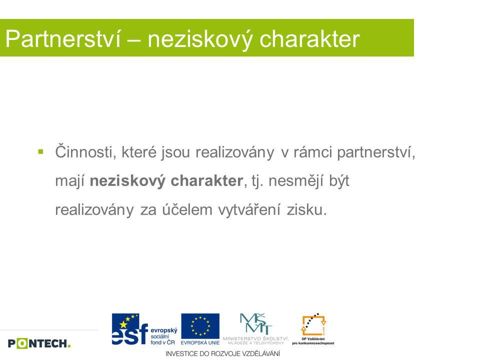 Partnerství – neziskový charakter  Činnosti, které jsou realizovány v rámci partnerství, mají neziskový charakter, tj. nesmějí být realizovány za úče