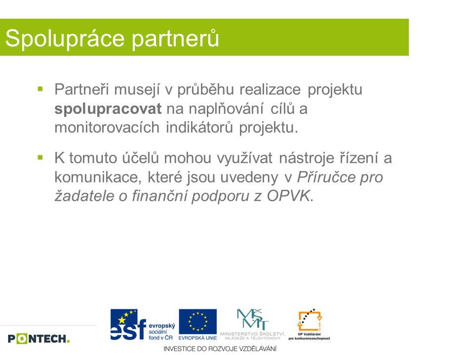 Spolupráce partnerů  Partneři musejí v průběhu realizace projektu spolupracovat na naplňování cílů a monitorovacích indikátorů projektu.  K tomuto ú