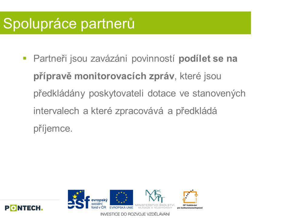 Spolupráce partnerů  Partneři jsou zavázáni povinností podílet se na přípravě monitorovacích zpráv, které jsou předkládány poskytovateli dotace ve st