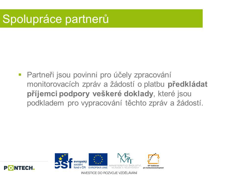 Spolupráce partnerů  Partneři jsou povinni pro účely zpracování monitorovacích zpráv a žádostí o platbu předkládat příjemci podpory veškeré doklady,