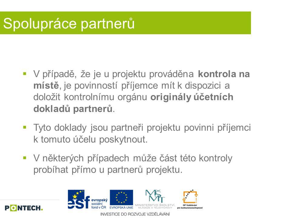 Spolupráce partnerů  V případě, že je u projektu prováděna kontrola na místě, je povinností příjemce mít k dispozici a doložit kontrolnímu orgánu ori