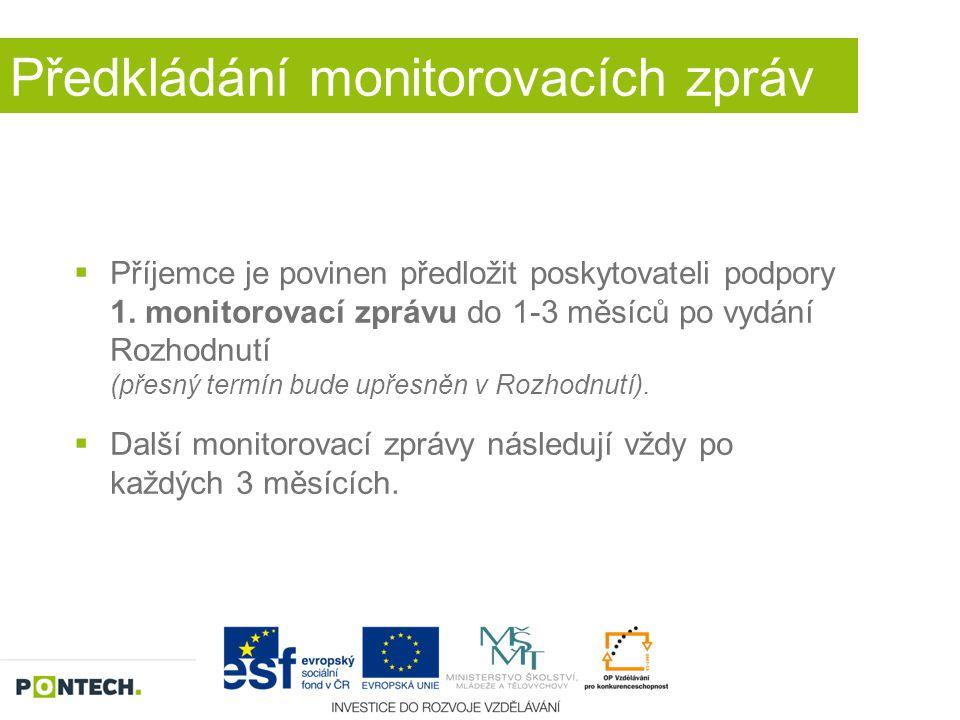 Předkládání monitorovacích zpráv  Příjemce je povinen předložit poskytovateli podpory 1. monitorovací zprávu do 1-3 měsíců po vydání Rozhodnutí (přes