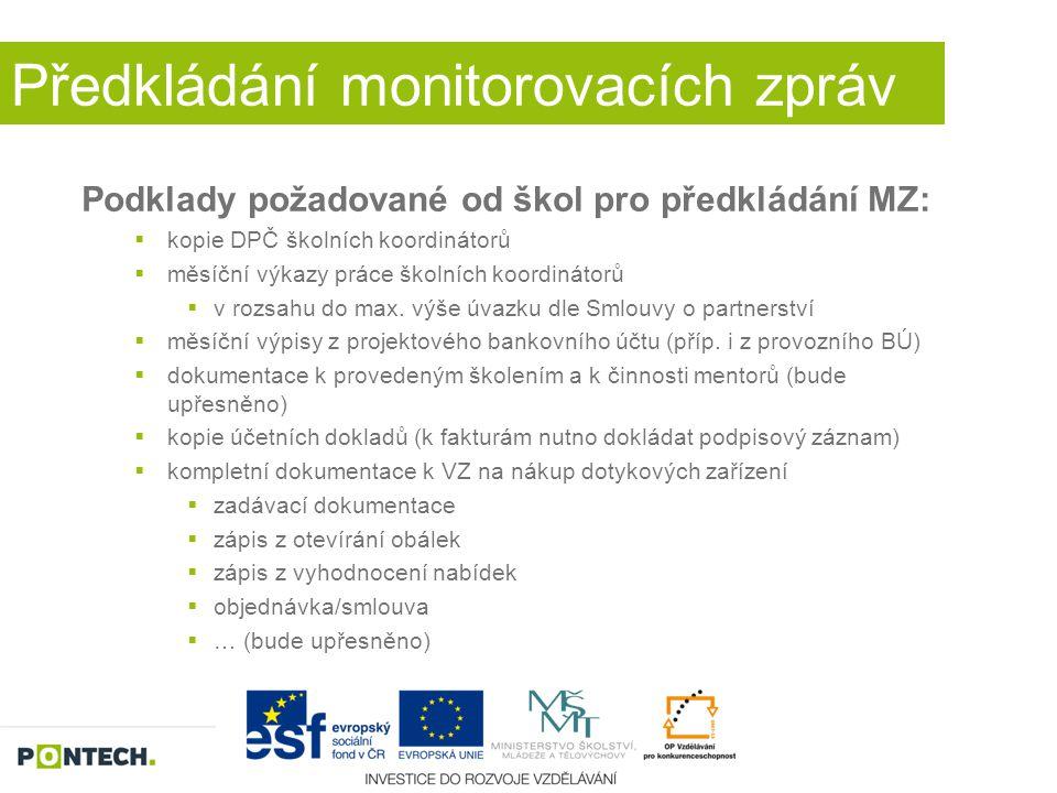 Předkládání monitorovacích zpráv Podklady požadované od škol pro předkládání MZ:  kopie DPČ školních koordinátorů  měsíční výkazy práce školních koo