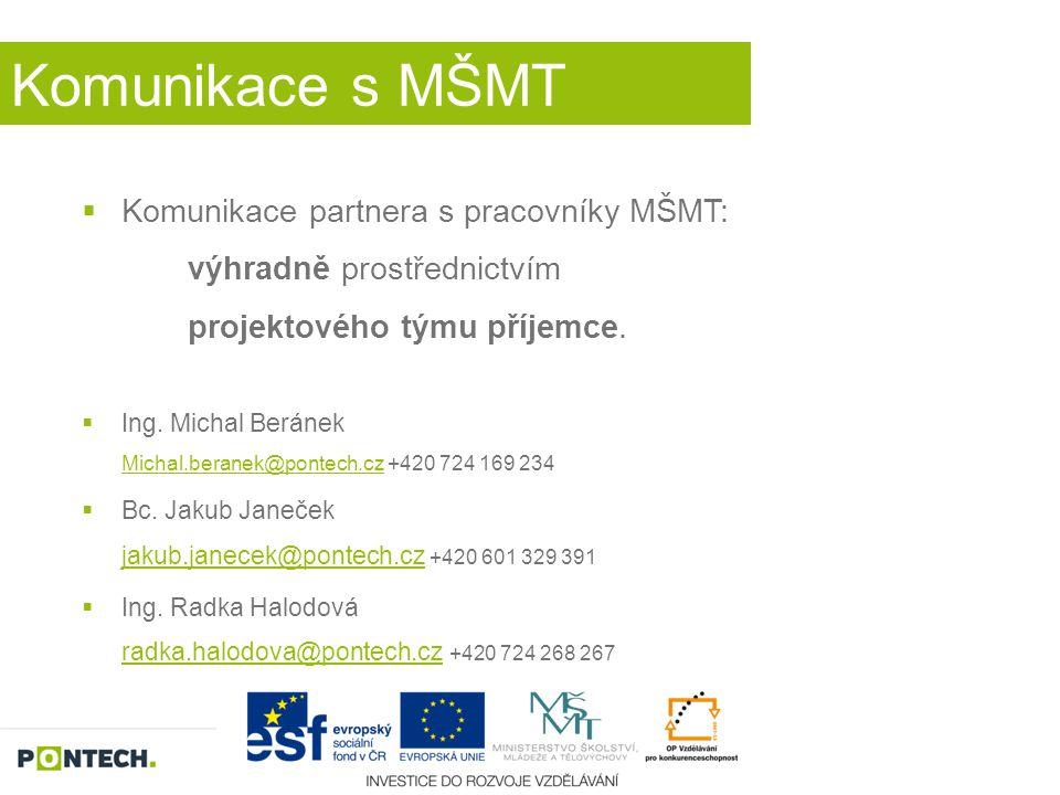 Komunikace s MŠMT  Komunikace partnera s pracovníky MŠMT: výhradně prostřednictvím projektového týmu příjemce.  Ing. Michal Beránek Michal.beranek@p