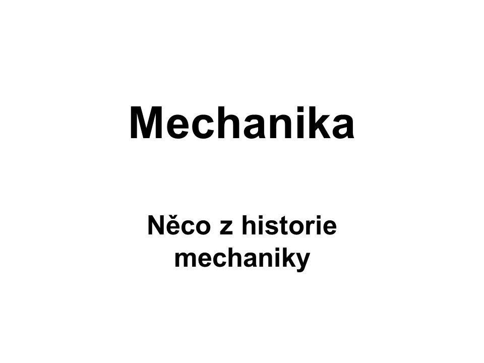 Mechanika je jedním z nejstarších vědních oborů, jimiž se lidstvo odpradávna zabývalo.