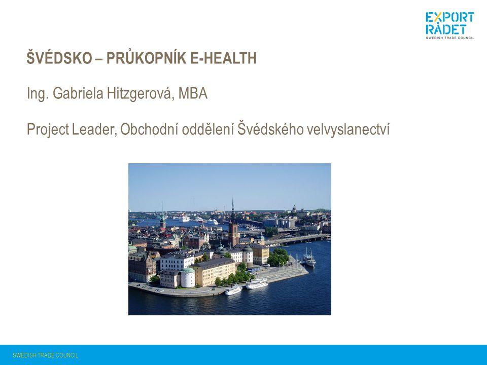 ŠVÉDSKO – PRŮKOPNÍK E-HEALTH SWEDISH TRADE COUNCIL Ing. Gabriela Hitzgerová, MBA Project Leader, Obchodní oddělení Švédského velvyslanectví