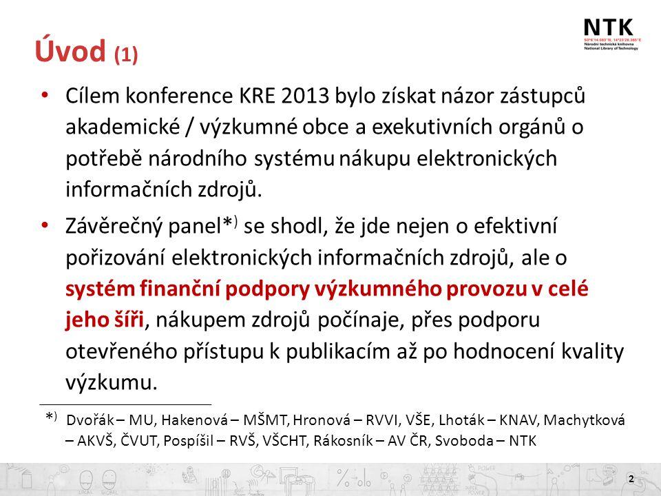 Úvod (1) Cílem konference KRE 2013 bylo získat názor zástupců akademické / výzkumné obce a exekutivních orgánů o potřebě národního systému nákupu elektronických informačních zdrojů.