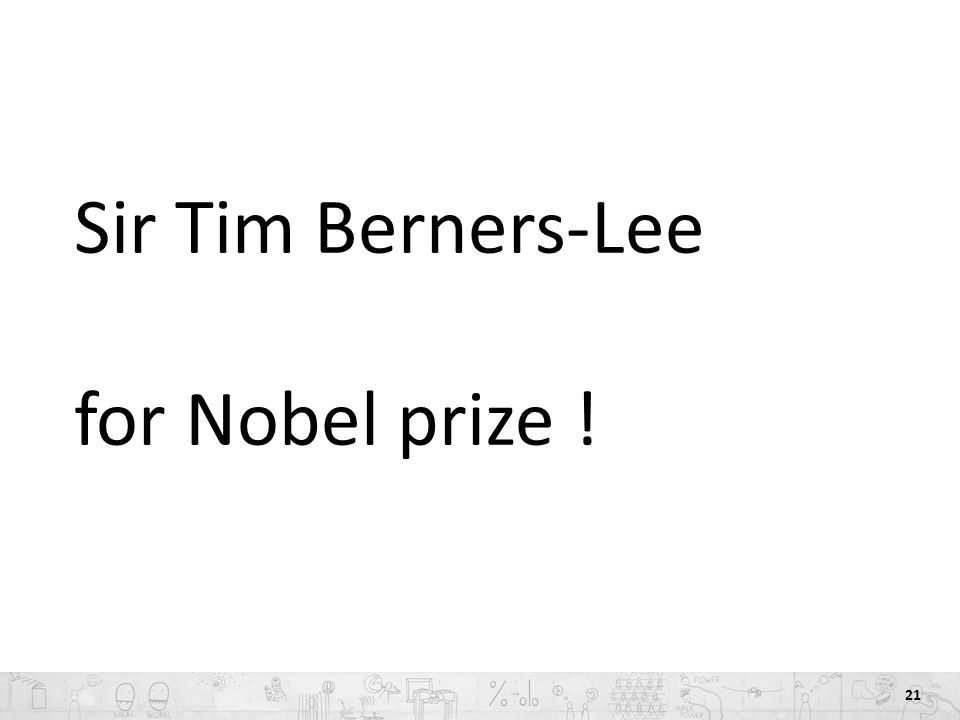 21 Sir Tim Berners-Lee for Nobel prize !