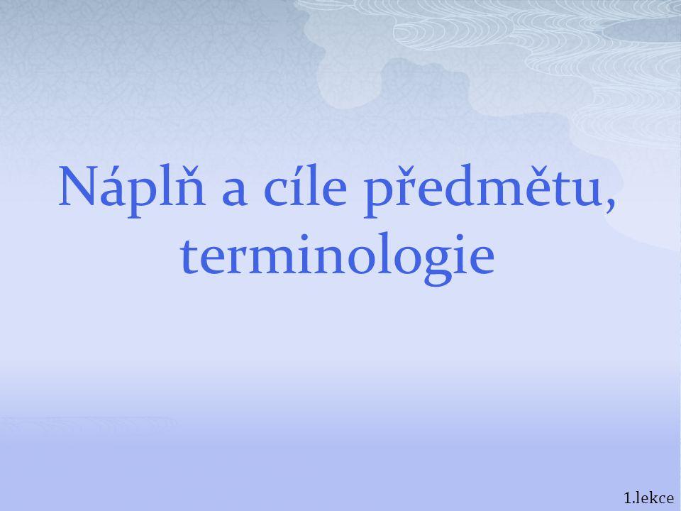 Náplň a cíle předmětu, terminologie 1.lekce